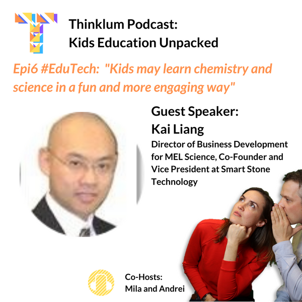 Epi6 #EduTech: Kids may learn chemistry and science in a fun and more engaging way - Thinklum Podcast with Kai Liang