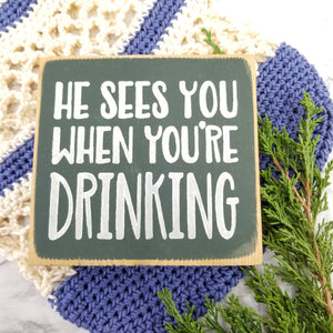 Mini Wood sign He sees you when you're drinking