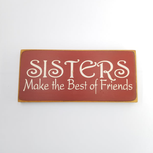 Sisters Make The Best Of Friends Wood Sign