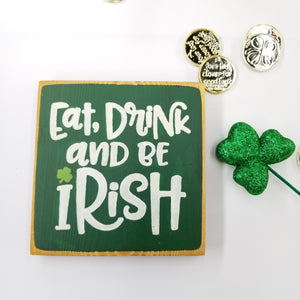 Eat Drink And Be Irish Wooden Sign