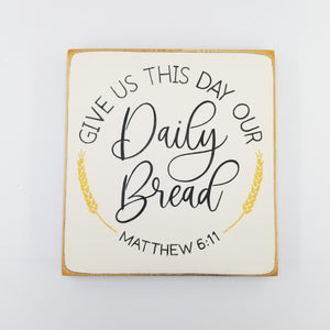Give Us This Day Our Daily Bread Wooden Sign