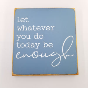Let whatever you do today be enough wooden sign