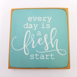 Everyday Is A Fresh  Start Wooden Sign