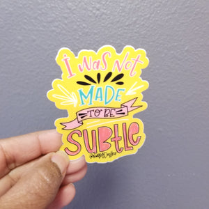 Water Proof Sticker | I Was Not Made To Be Subtle