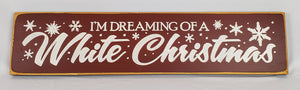 I am Dreaming Of White Christmas Wooden Sign