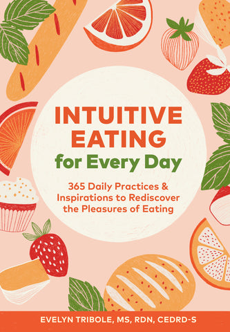 Intuitive Eating For Every Day - 365 Daily Practice & Inspiration To Rediscover Eating