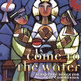 Come to the Water CD (Scripture Songs for Holy Communion)
