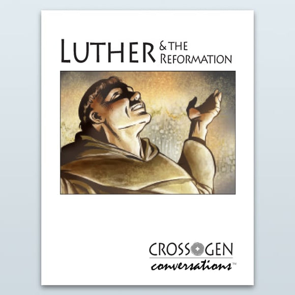 Luther & The Reformation (Cross+Gen Conversations™)