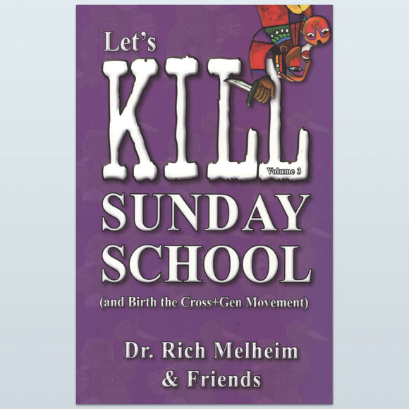 Let's Kill Sunday School (and Birth the Cross+Gen Movement) - Volume 3