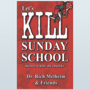 Let's Kill Sunday School (before it kills the church) - Volume 1