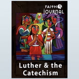 Luther & The Catechism Journal (Head to the Heart)