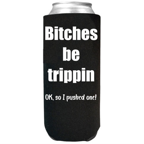Bitches be Trippin - Slim Can Cooler Sleeves -  Koozie - Neoprene 12 oz