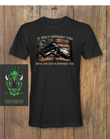 IT ONLY OFFENDS YOU UNTIL THE DAY IT DEFFENDS YOU T-shirt