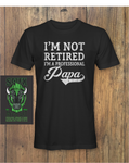 I'm Not Retired A Professional papa Fathers day T-Shirt