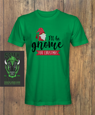 Ill be Gnome for Christmas Shirt