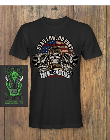 STAY LOW, GO FAST KILL FIRST, DIE LAST T-shirt
