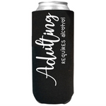 Adulting requires alcohol- Slim Can Cooler Sleeves -  Koozie - Neoprene 12 oz