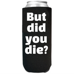 But did you Die? - Slim Can Cooler Sleeves -  Koozie - Neoprene 12 oz