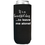 It's a Beautiful Day - Slim Can Cooler Sleeves -  Koozie - Neoprene 12 oz