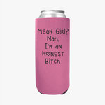 Mean Girl - Slim Can Cooler Sleeves -  Koozie - Neoprene 12 oz