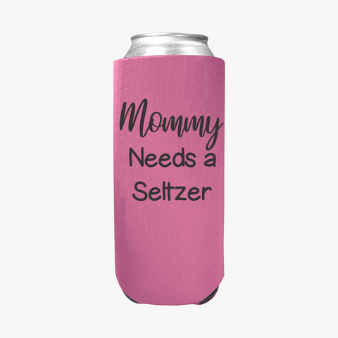 Mommy Needs a Seltzer - Slim Can Cooler Sleeves -  Koozie - Neoprene 12 oz