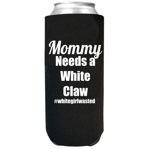 Mommy Needs a White Claw #whitegirlwasted Slim Can Cooler Sleeves -  Koozie - Neoprene 12 oz