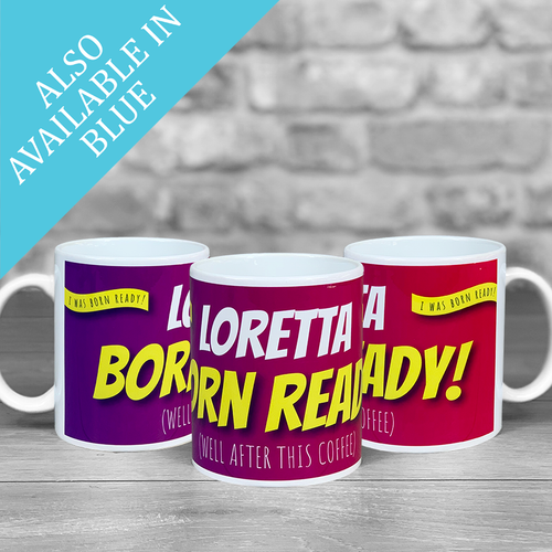 Born Ready (after Coffee!) Personalised name Mug