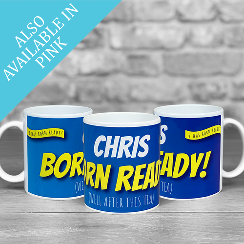 Born Ready (after Tea!) Personalised name Mug