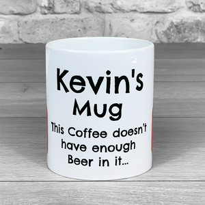 There's not enough Beer in this Coffee - Personalised Mug