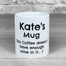 Load image into Gallery viewer, There's not enough wine in this Coffee - Personalised Mug