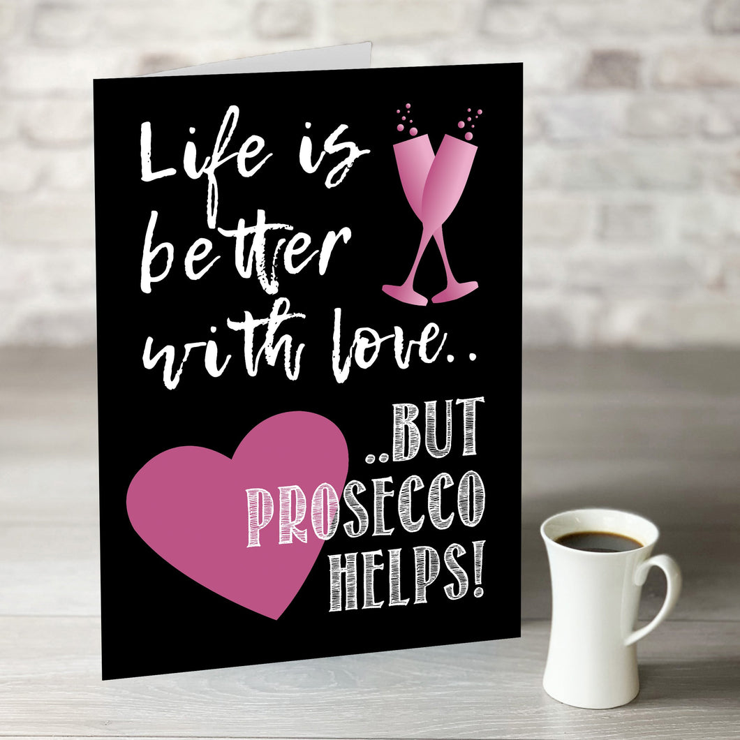 NOW ONLY £7.99!  Life is Better With Love But Prosecco Helps!