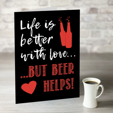 NOW ONLY £7.99!  Life is Better With Love But Beer Helps!