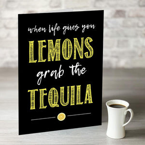 NOW ONLY £7.99!  When Life Gives You Lemons Grab The Tequila
