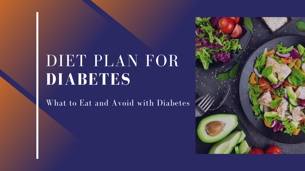 Diet Plan for Diabetes — What to Eat and Avoid With Diabetes