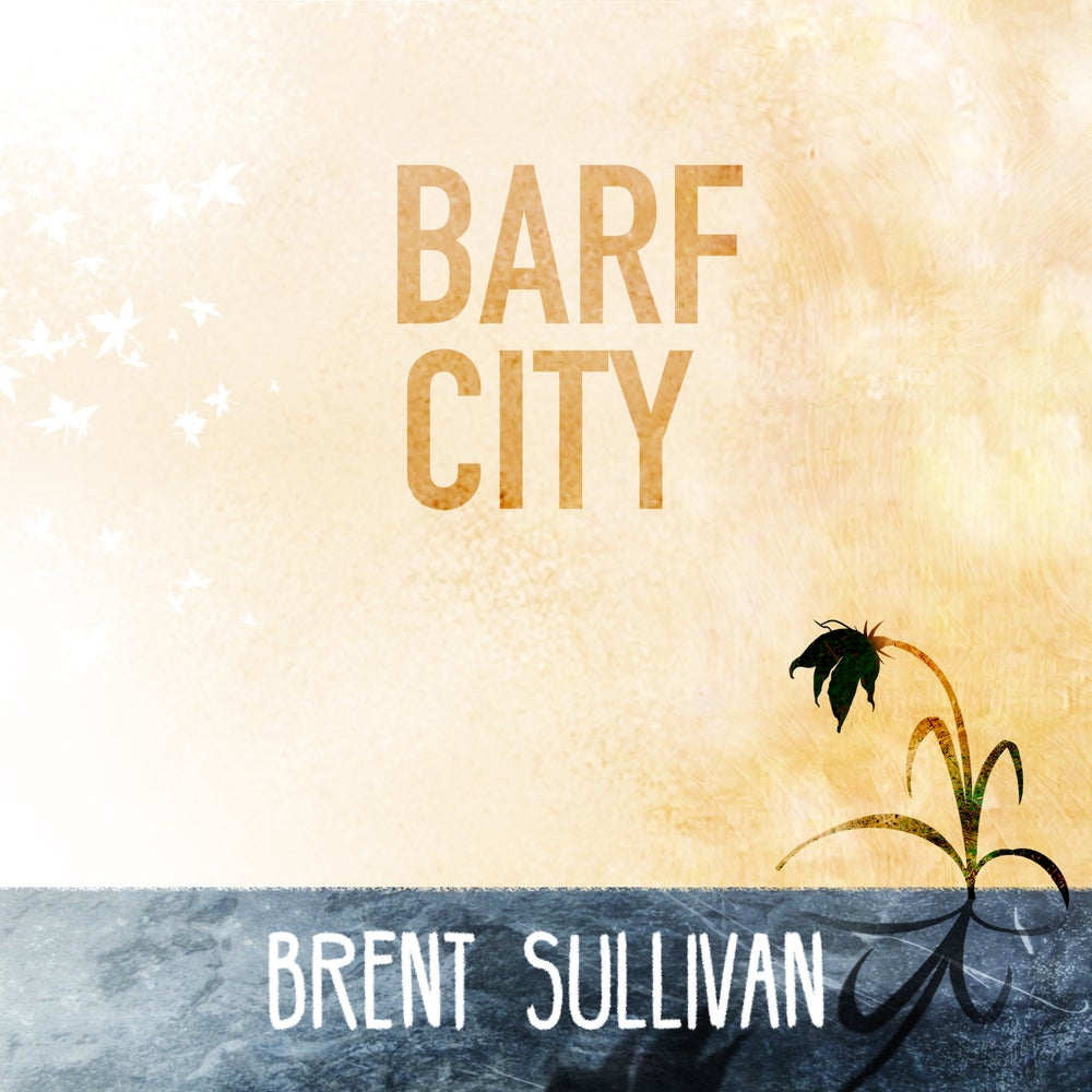 Load image into Gallery viewer, BRENT SULLIVAN - BARF CITY - CD