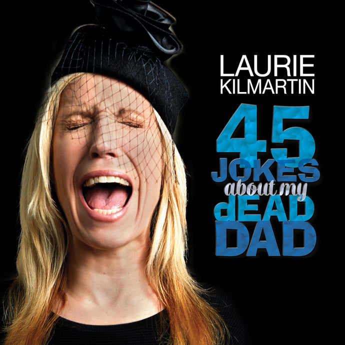 Laurie Kilmartin - 45 Jokes About My Dead Dad