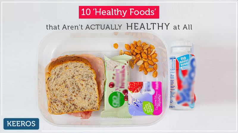 10 HEALTHY FOODS THAT ARE'NT HEALTHY AT ALL