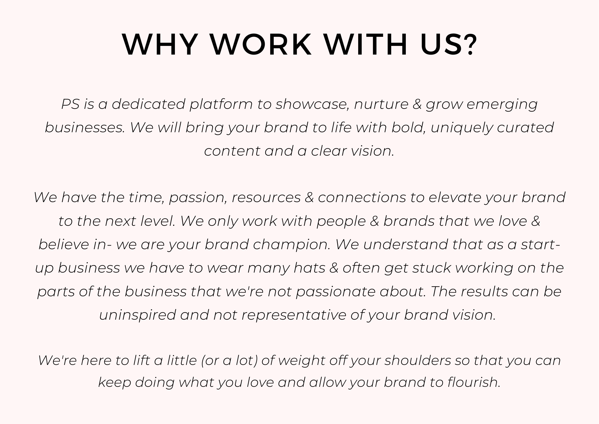 PS is a dedicated platform to showcase, nurture & grow emerging businesses. We will bring your brand to life with bold, uniquely curated content and a clear vision.