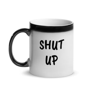 Magic Mug 11oz - Shut Up