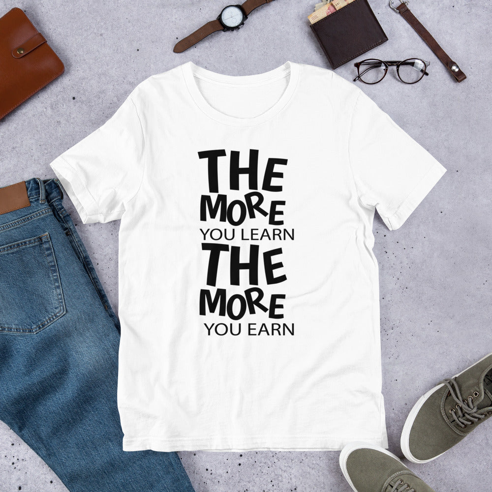 The More You Learn The More You Earn T-Shirt