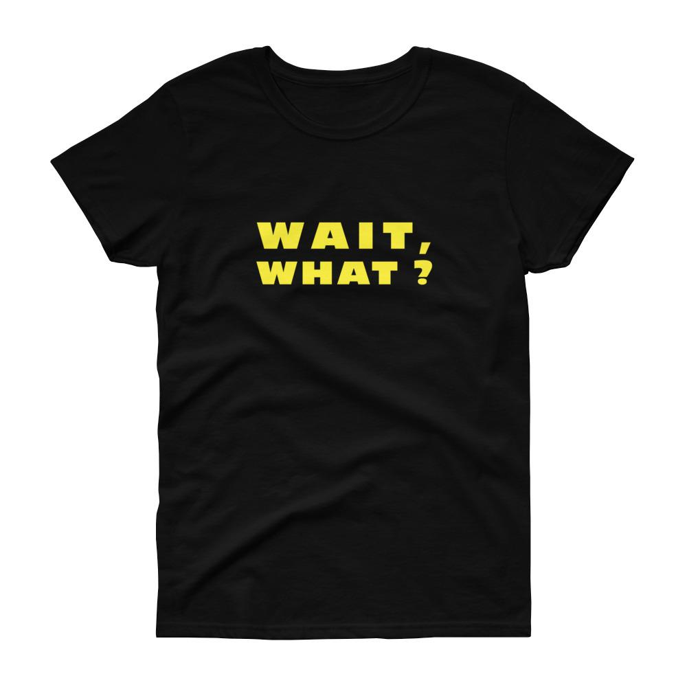 Wait, What? (Gold) Women's Tee-Fell Casuals