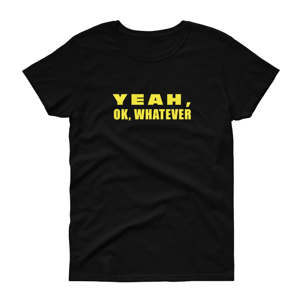 Yeah, OK, Whatever (Gold) Women's Tee-Fell Casuals