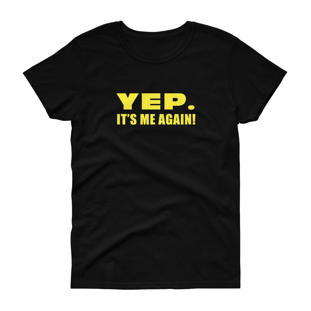 Yep, It's Me Again (Gold) Women's Tee-Fell Casuals