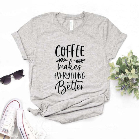 Coffee Makes Everything Better Women Shirt - Xshirt Your Motivation