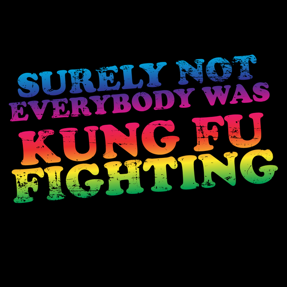 Surely Not Everybody Was Kung Fu Fighting Rainbow