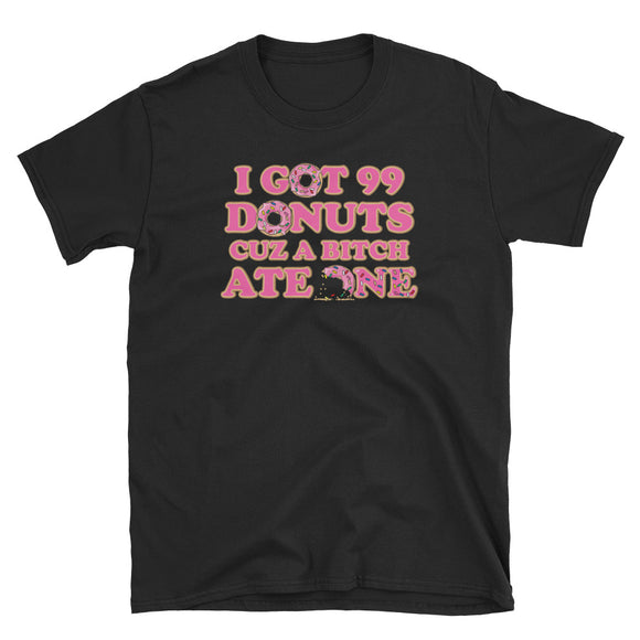 I Got 99 Donuts Cuz A Bitch Ate One