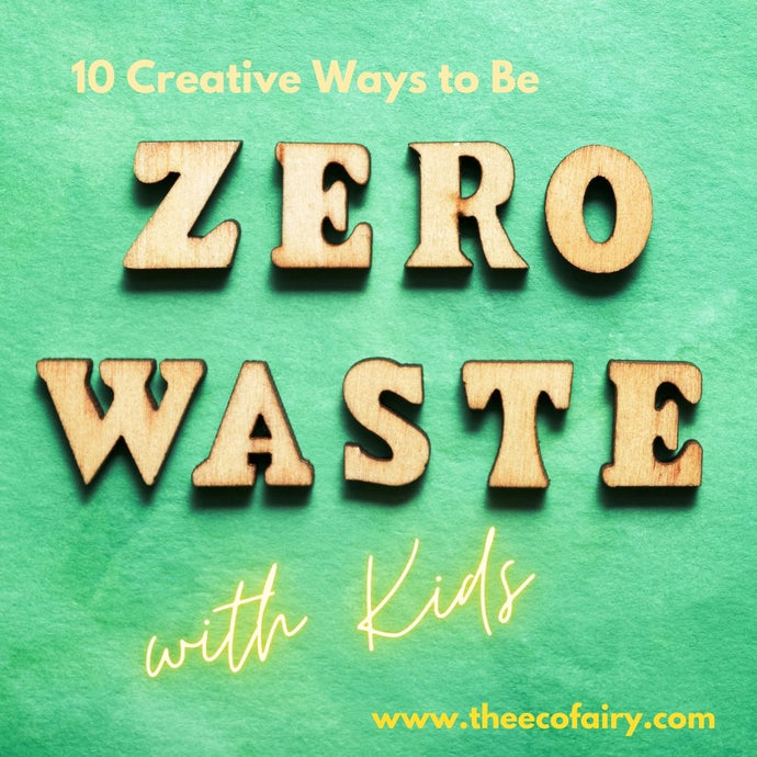 10 Creative Ways to Be Zero Waste with Kids