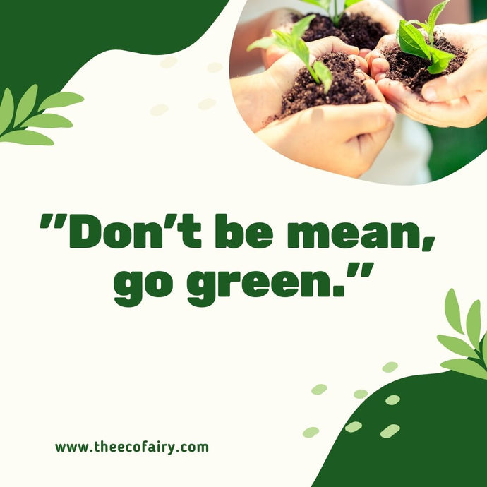 Don't be Mean, Go Green