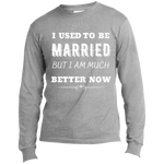 I Used To Be Married Long Sleeve Made in the US T-Shirt