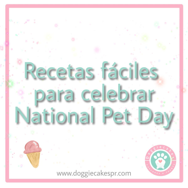 Recetas fáciles para celebrar National Pet Day